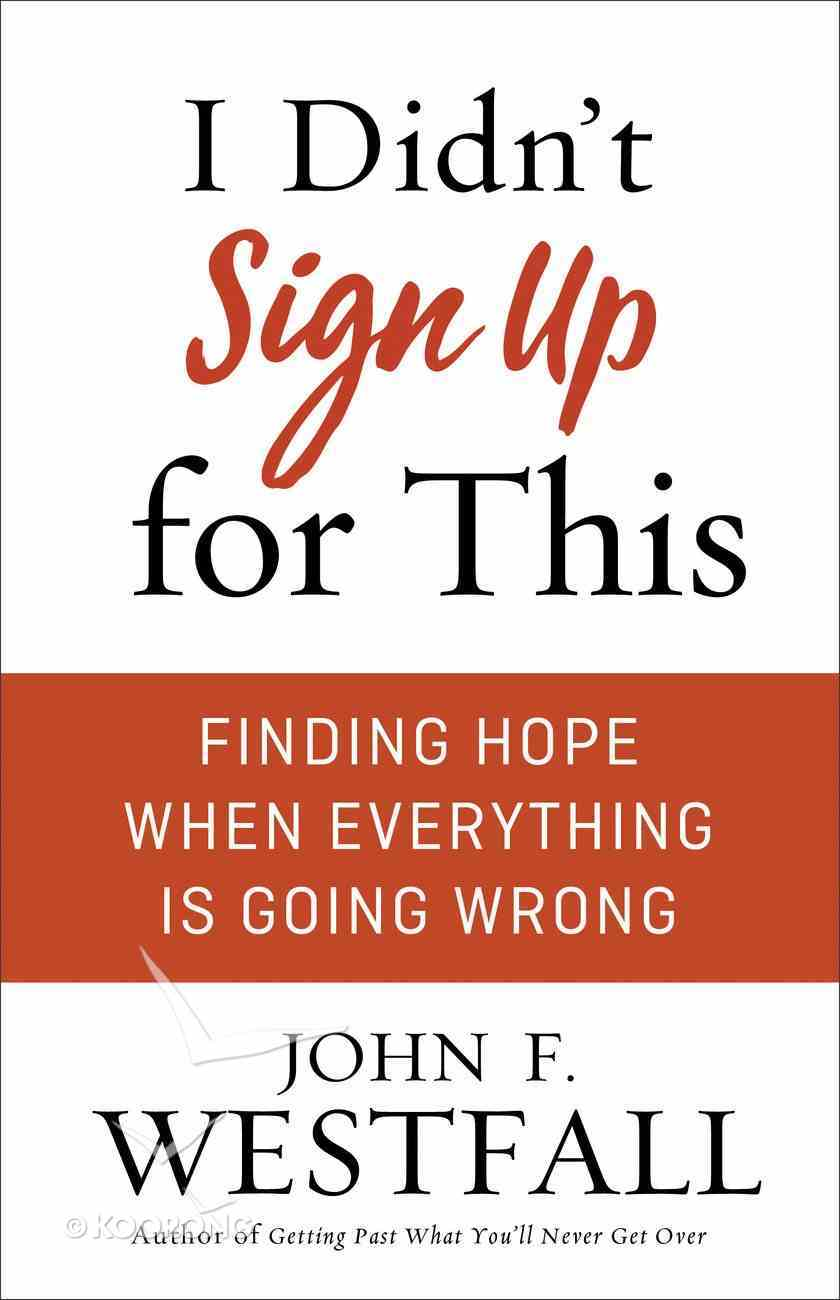 I Didn't Sign Up For This: Finding Hope When Everything is Going Wrong Paperback