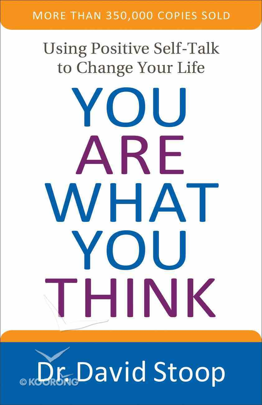 You Are What You Think: Using Positive Self-Talk to Change Your Life Paperback