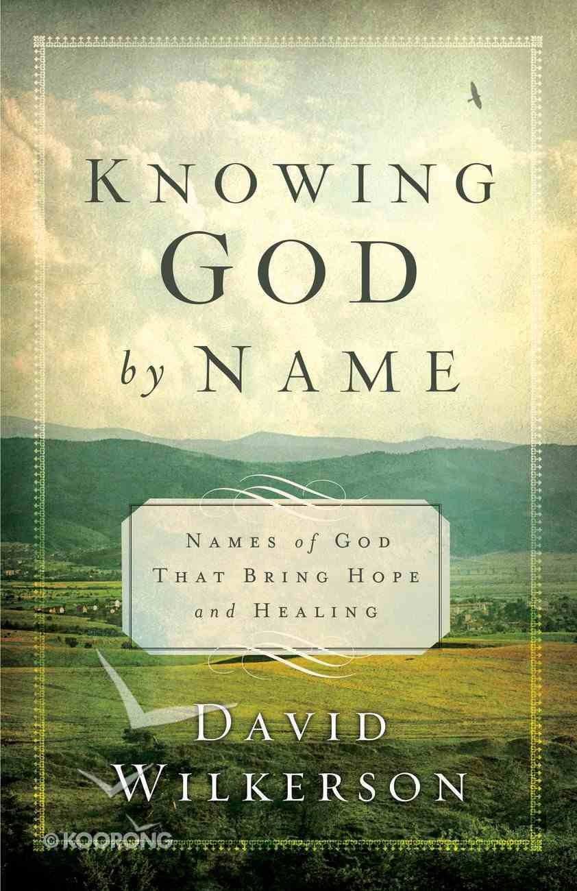 Knowing God By Name: Names of God That Bring Hope and Healing Paperback
