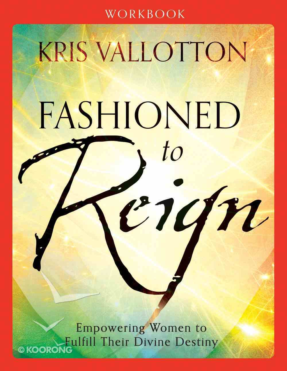 Fashioned to Reign: Empowering Women to Fulfill Their Divine Destiny (Workbook) Paperback