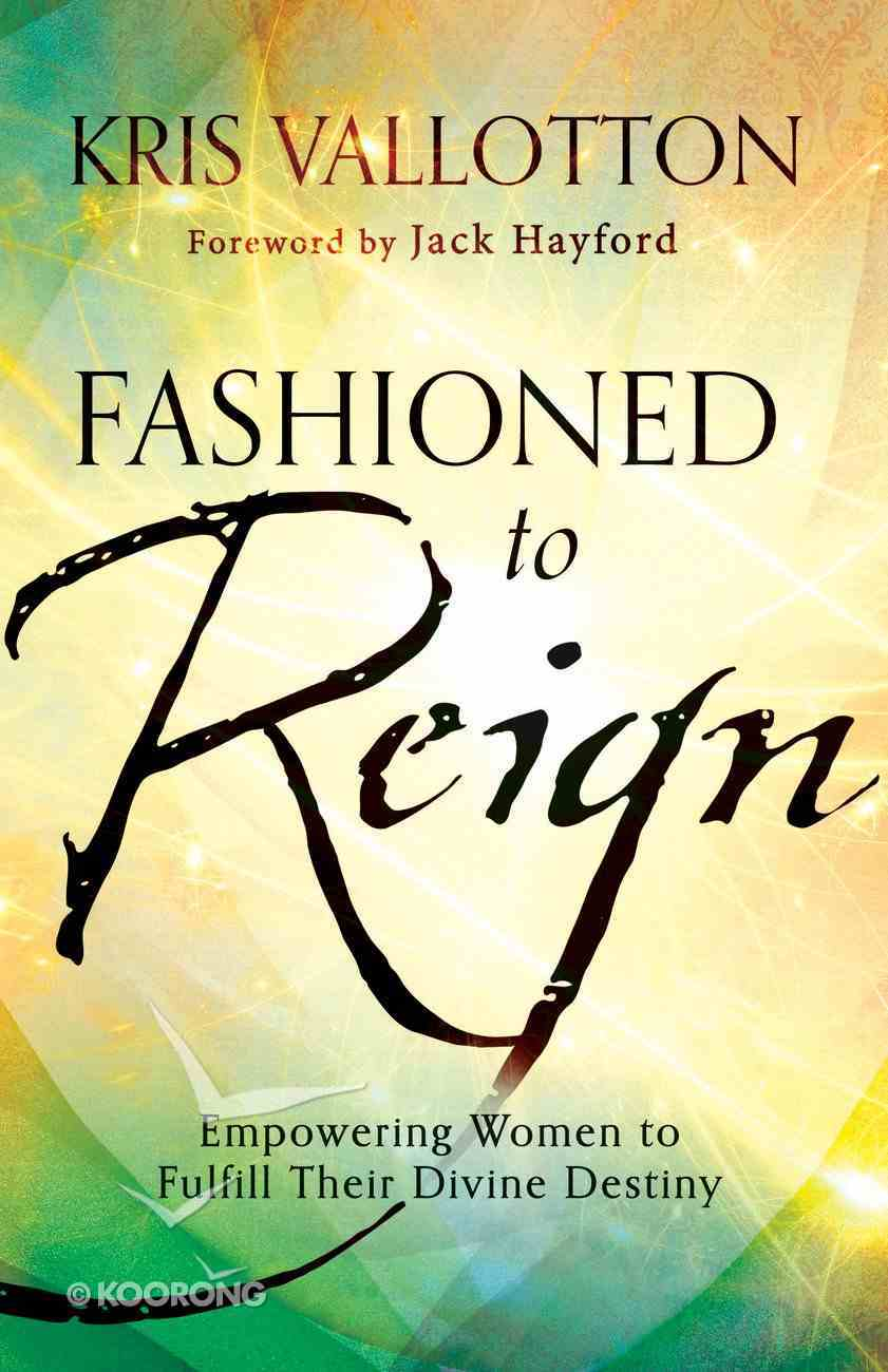Fashioned to Reign: Empowering Women to Fulfill Their Divine Destiny Paperback