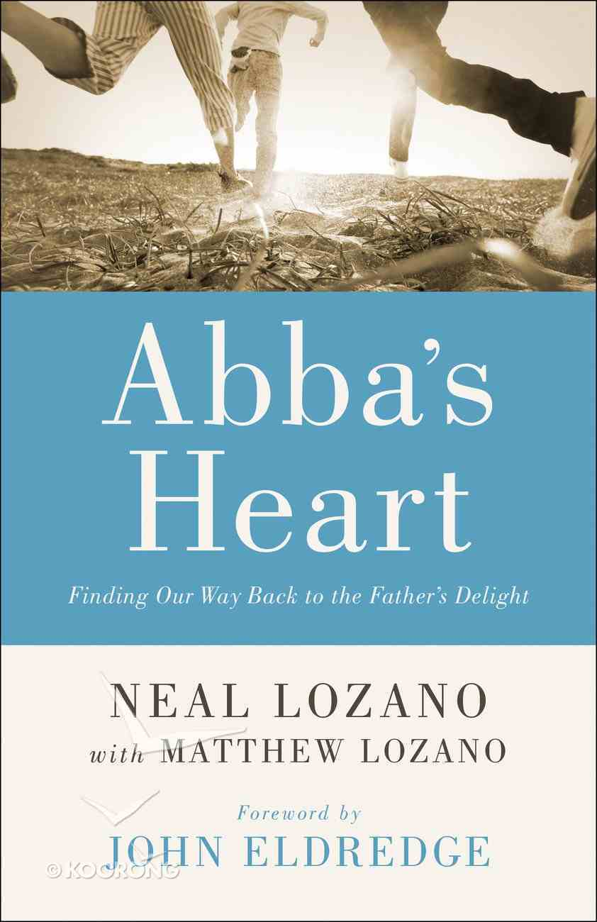 Abba's Heart: Finding Our Way Back to the Father's Delight Paperback