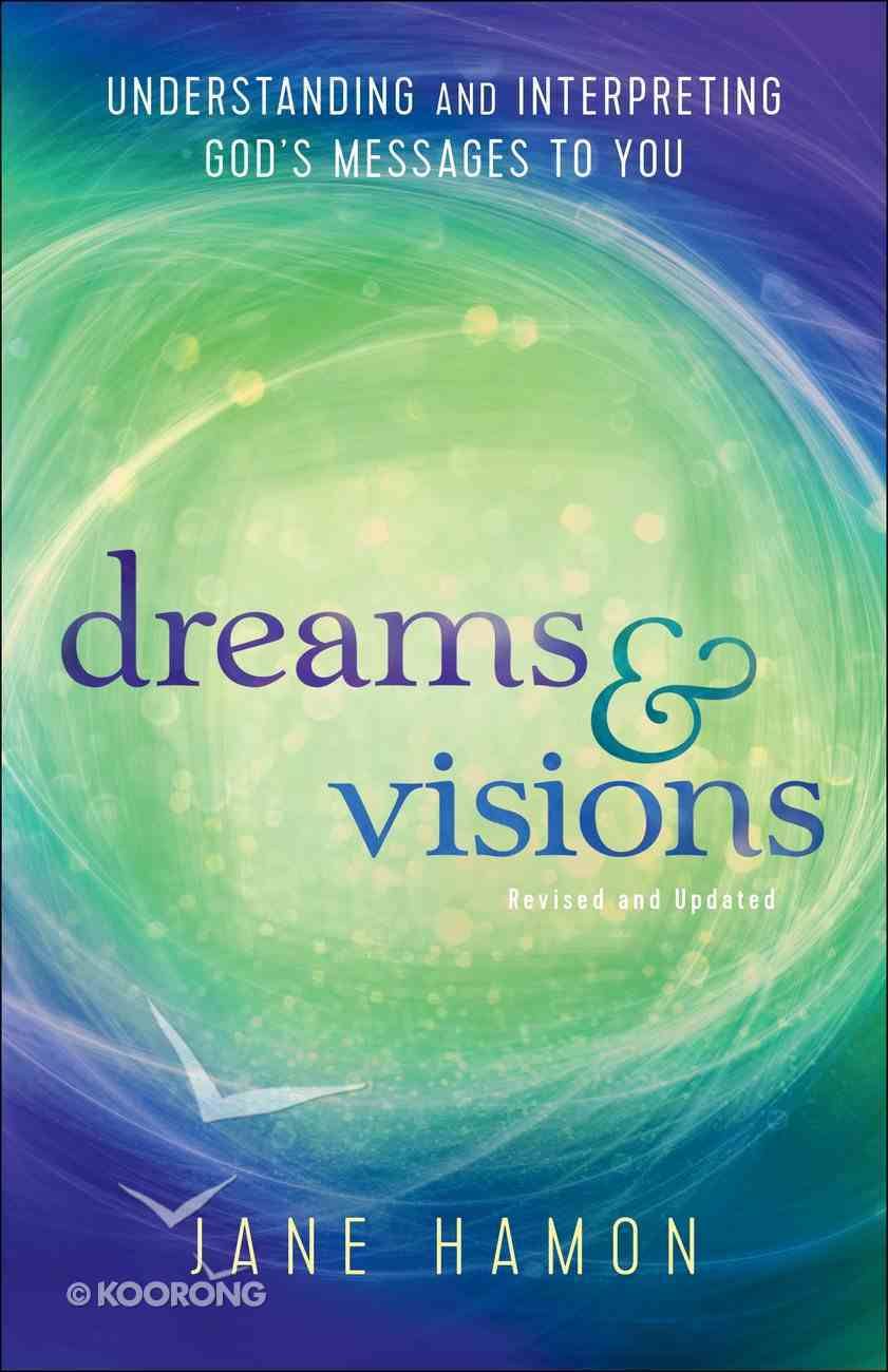 Dreams and Visions: Understanding and Interpreting God's Messages to You Paperback