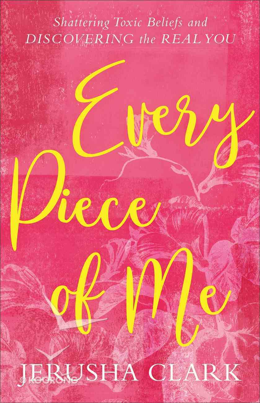 Every Piece of Me: Shattering Toxic Beliefs and Discovering the Real You Paperback