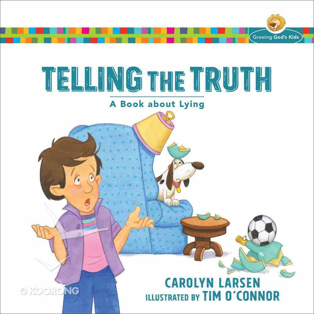 Telling the Truth: A Book About Lying (Growing God's Kids Series) Paperback