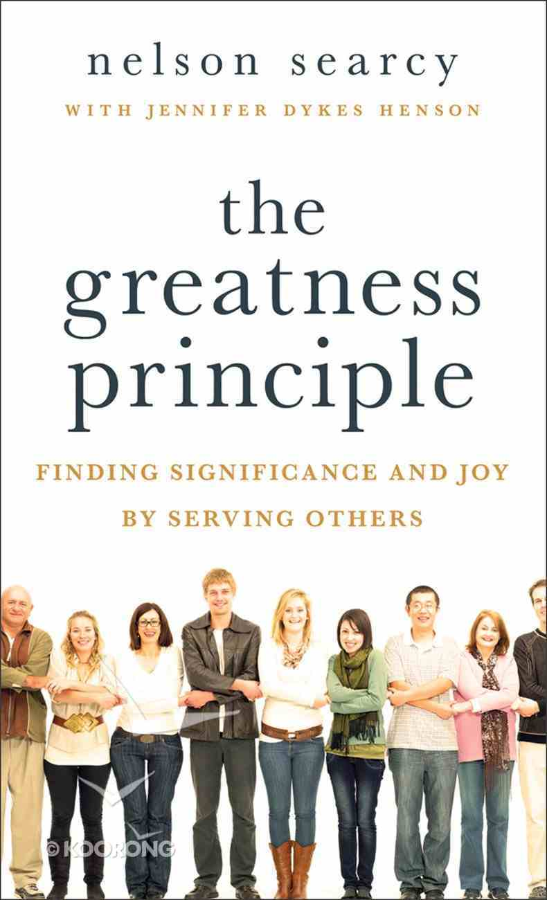 The Greatness Principle: Finding Significance and Joy By Serving Others Mass Market