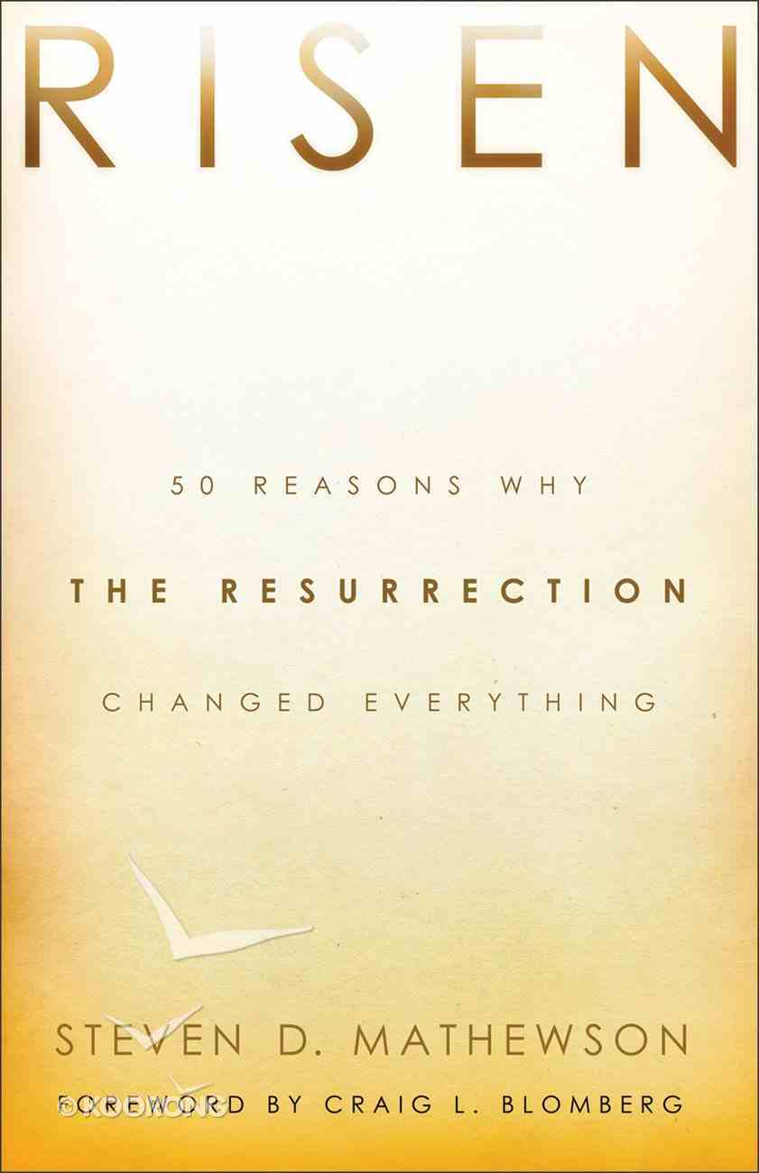 Risen: 50 Reasons Why the Resurrection Changed Everything Paperback