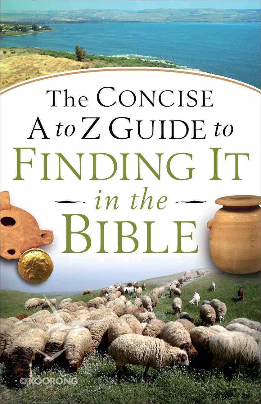 The Concise a to Z Guide to Finding It in the Bible Paperback