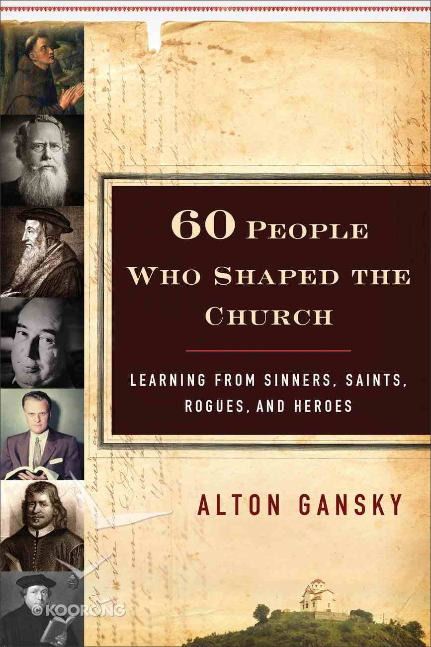 Sixty People Who Shaped the Church Paperback