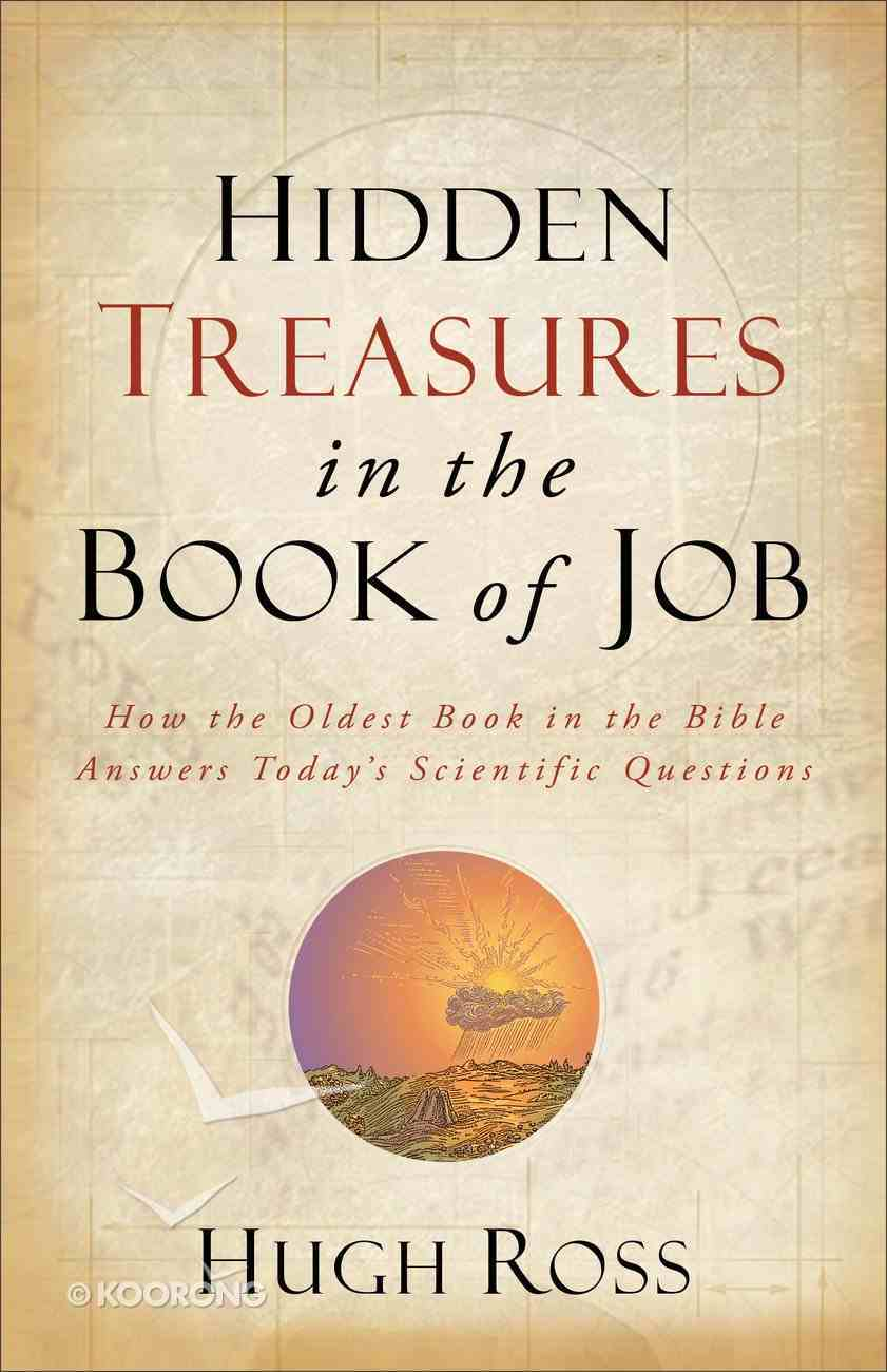 Hidden Treasures in the Book of Job: How the Oldest Book in the Bible Answers Today's Scientific Questions Paperback