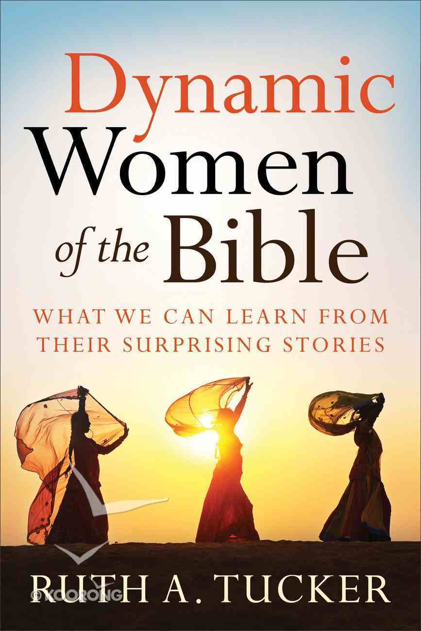 Dynamic Women of the Bible: What We Can Learn From Their Surprising Stories Paperback