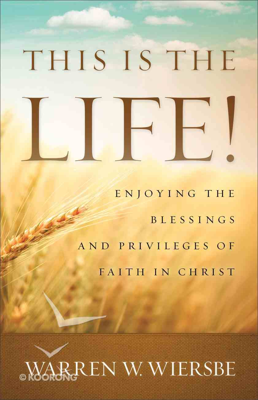 This is the Life!: Enjoying the Blessings and Privileges of Faith in Christ Paperback