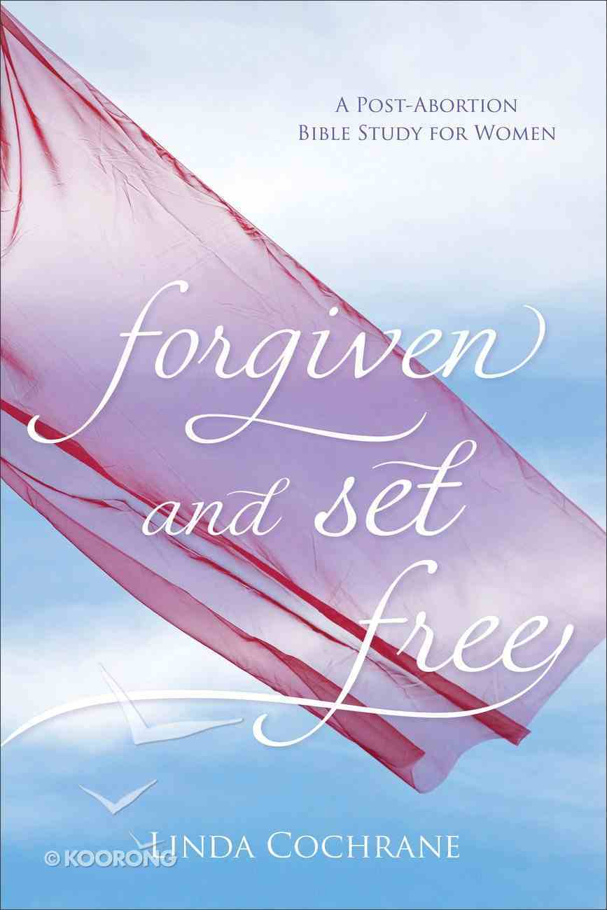 Forgiven and Set Free: A Post-Abortion Bible Study For Women Paperback