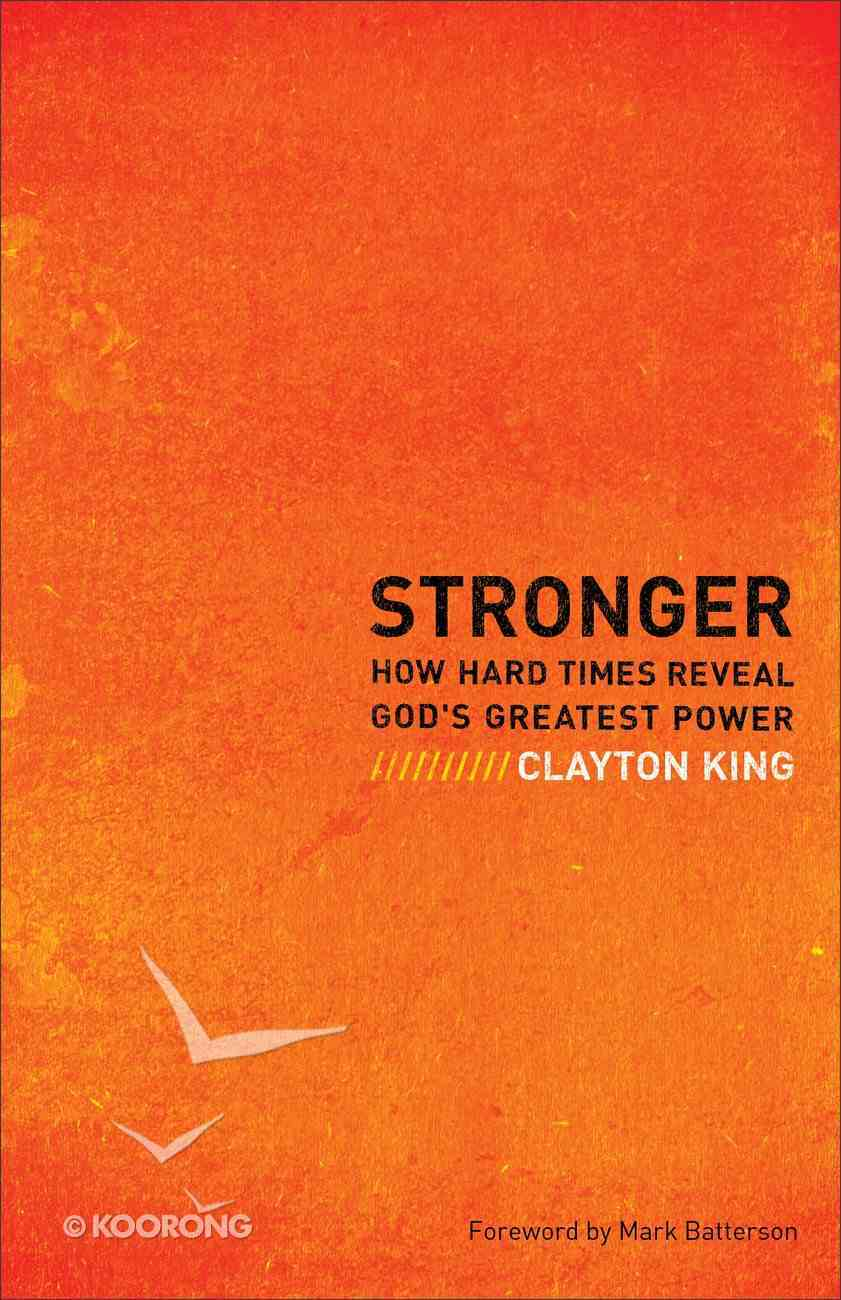Stronger: How Hard Times Reveal God's Greatest Power Paperback