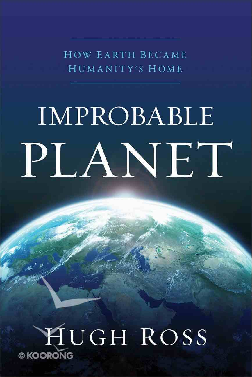 Improbable Planet: How Earth Became Humanity's Home Hardback