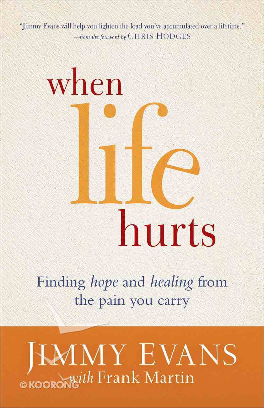 When Life Hurts: Finding Hope and Healing From the Pain You Carry Paperback