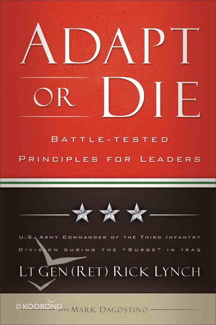 Adapt Or Die: Battle-Tested Principles For Leaders Paperback