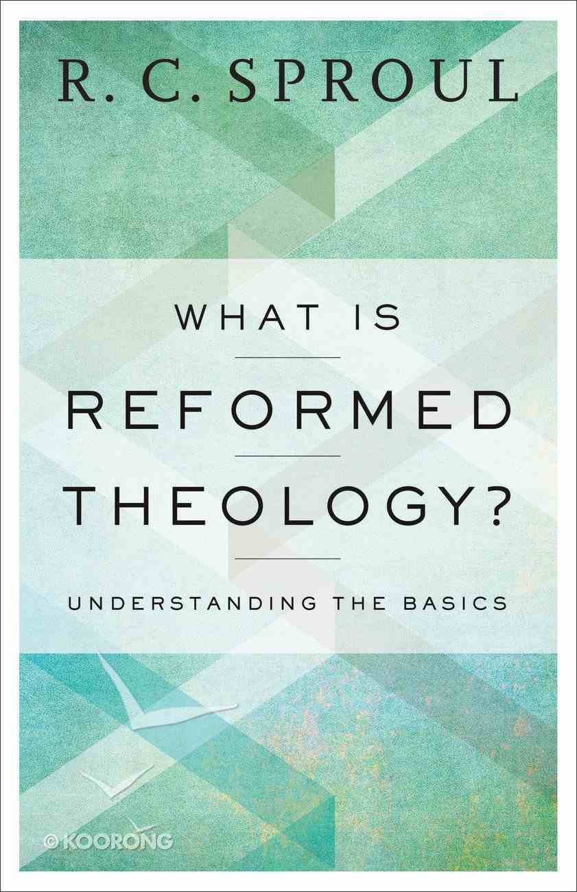 What is Reformed Theology?: Understanding the Basics Paperback