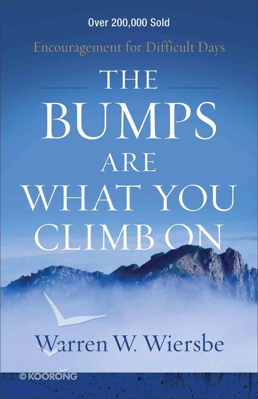 The Bumps Are What You Climb on: Encouragement For Difficult Days Paperback
