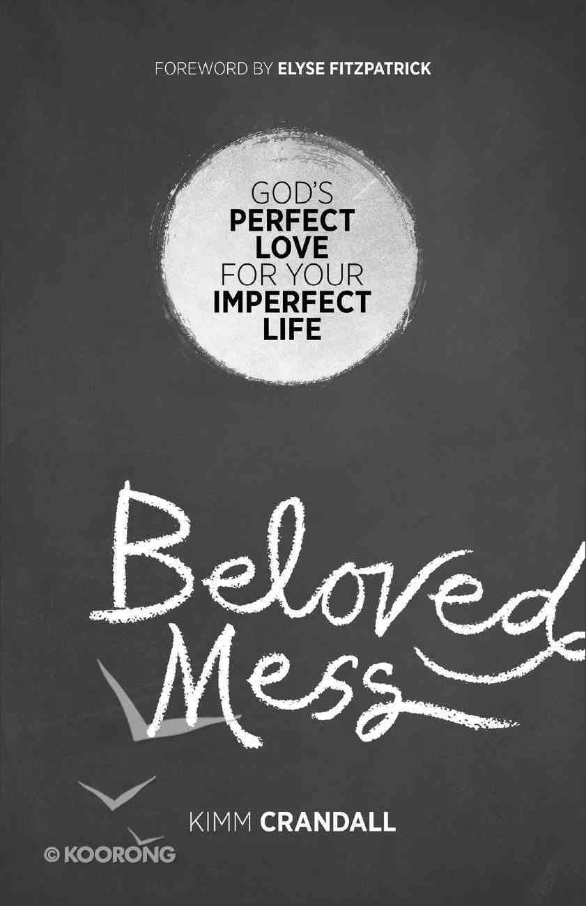 Beloved Mess: God's Perfect Love For Your Imperfect Life Paperback