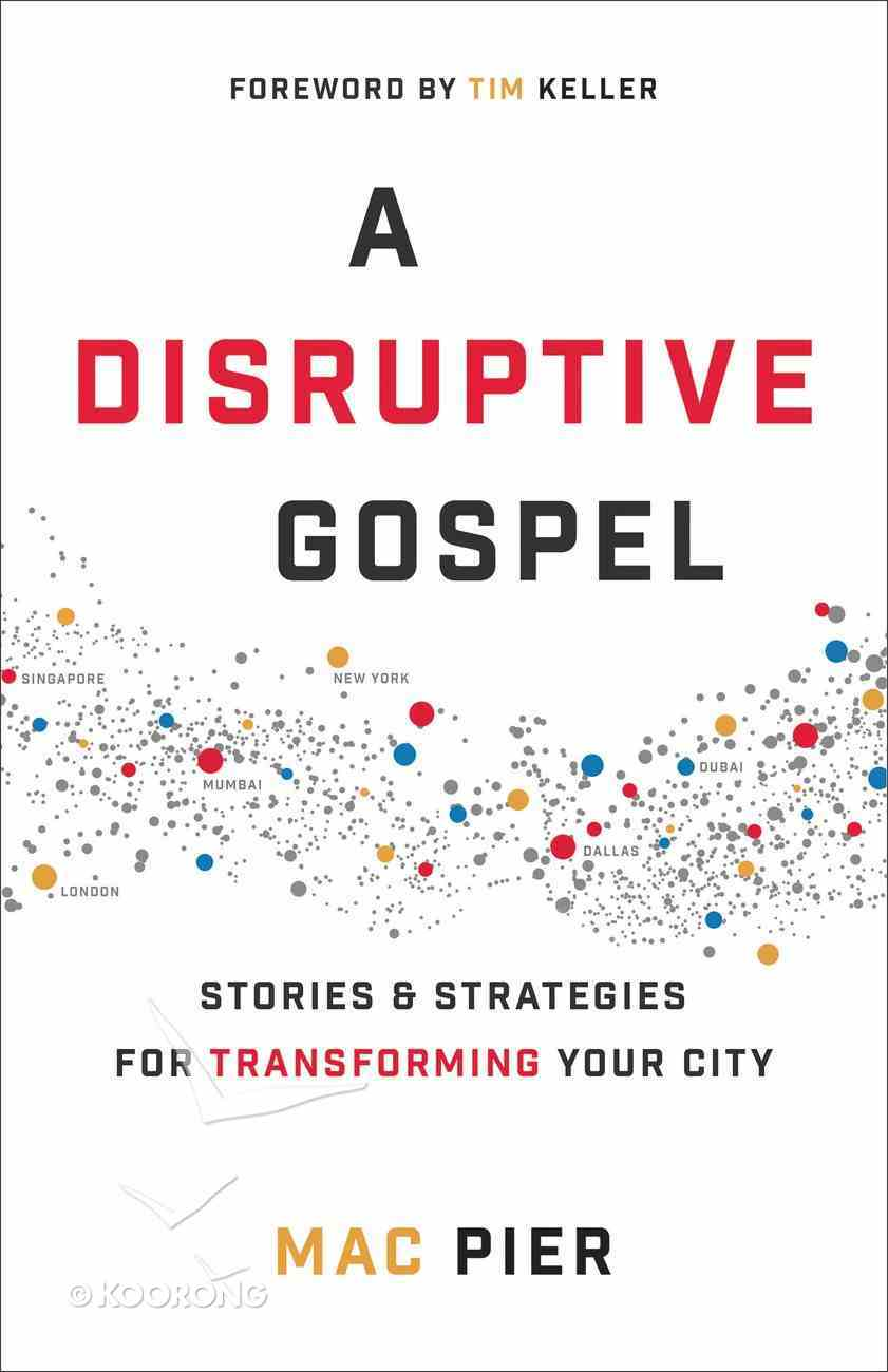 A Disruptive Gospel: Stories and Strategies For Transforming Your City Paperback