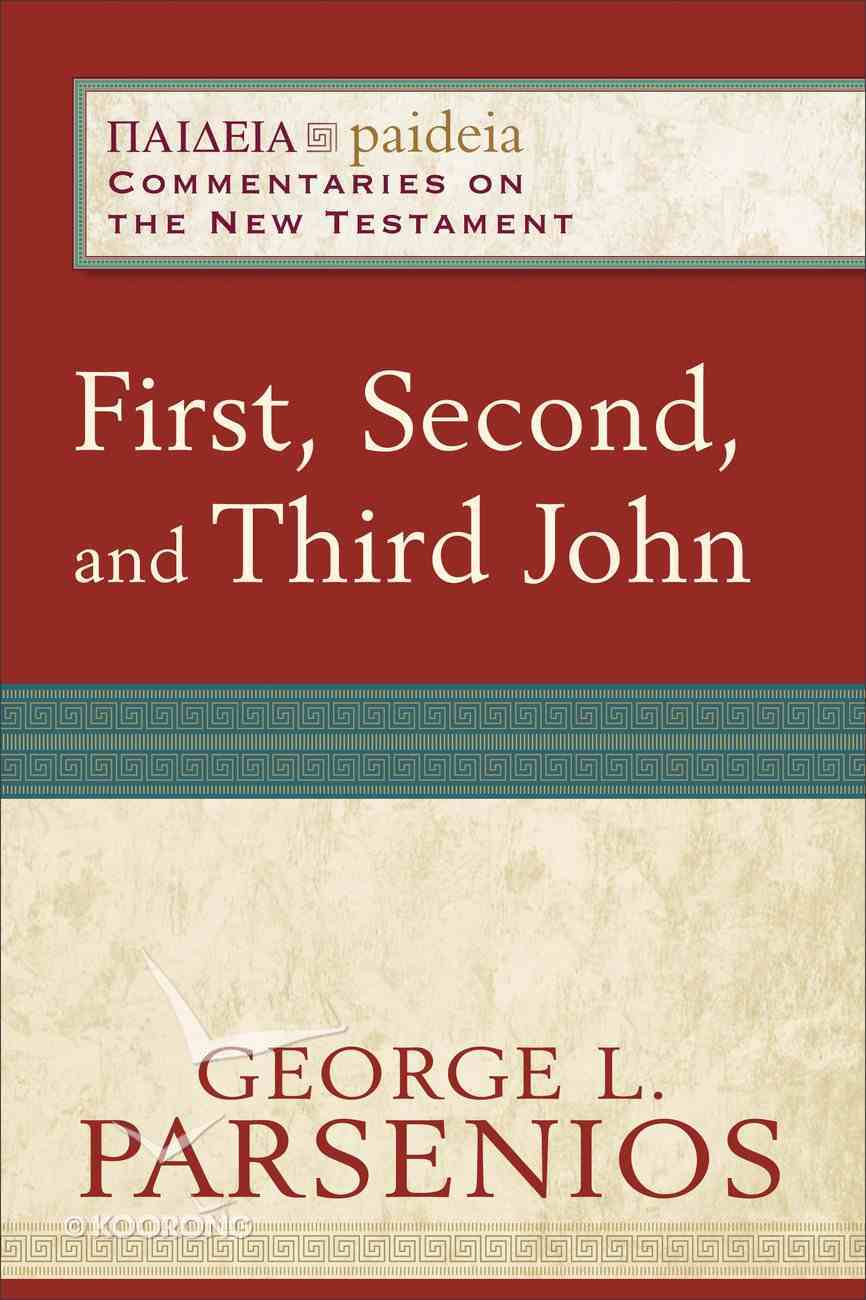 First, Second, and Third John (Paideia Commentaries On The New Testament Series) Paperback