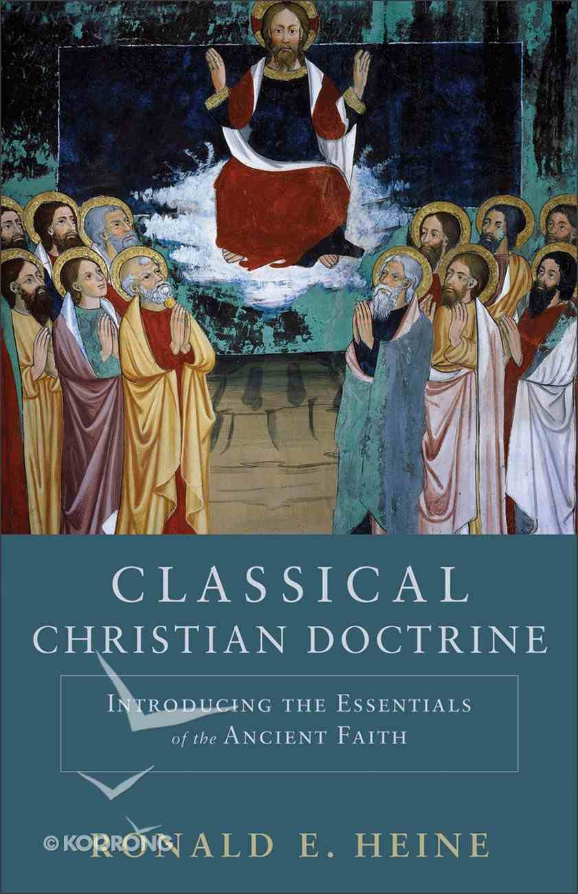 Classical Christian Doctrine: Introducing the Essentials of the Ancient Faith Paperback