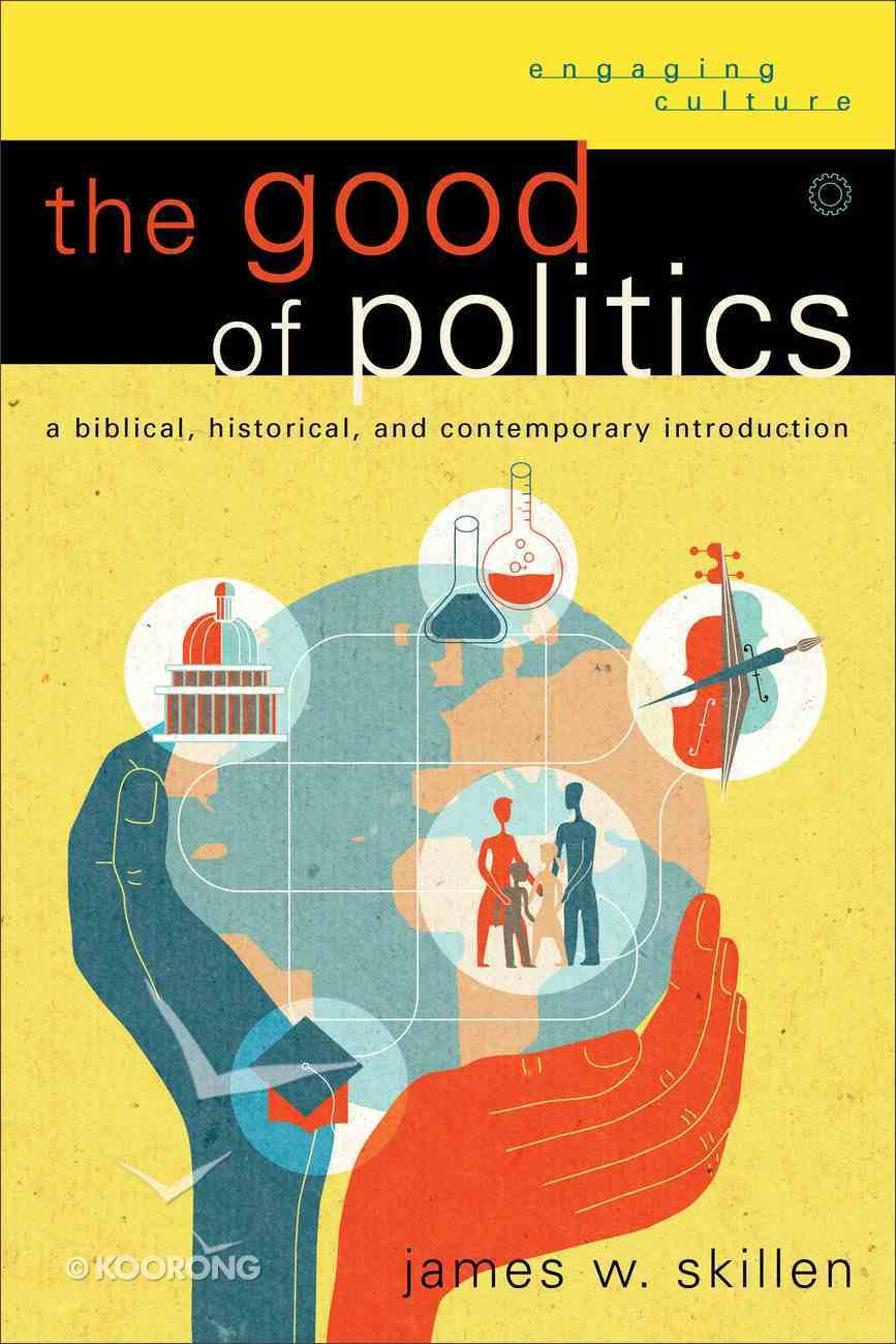 The Good of Politics (Engaging Culture Series) Paperback