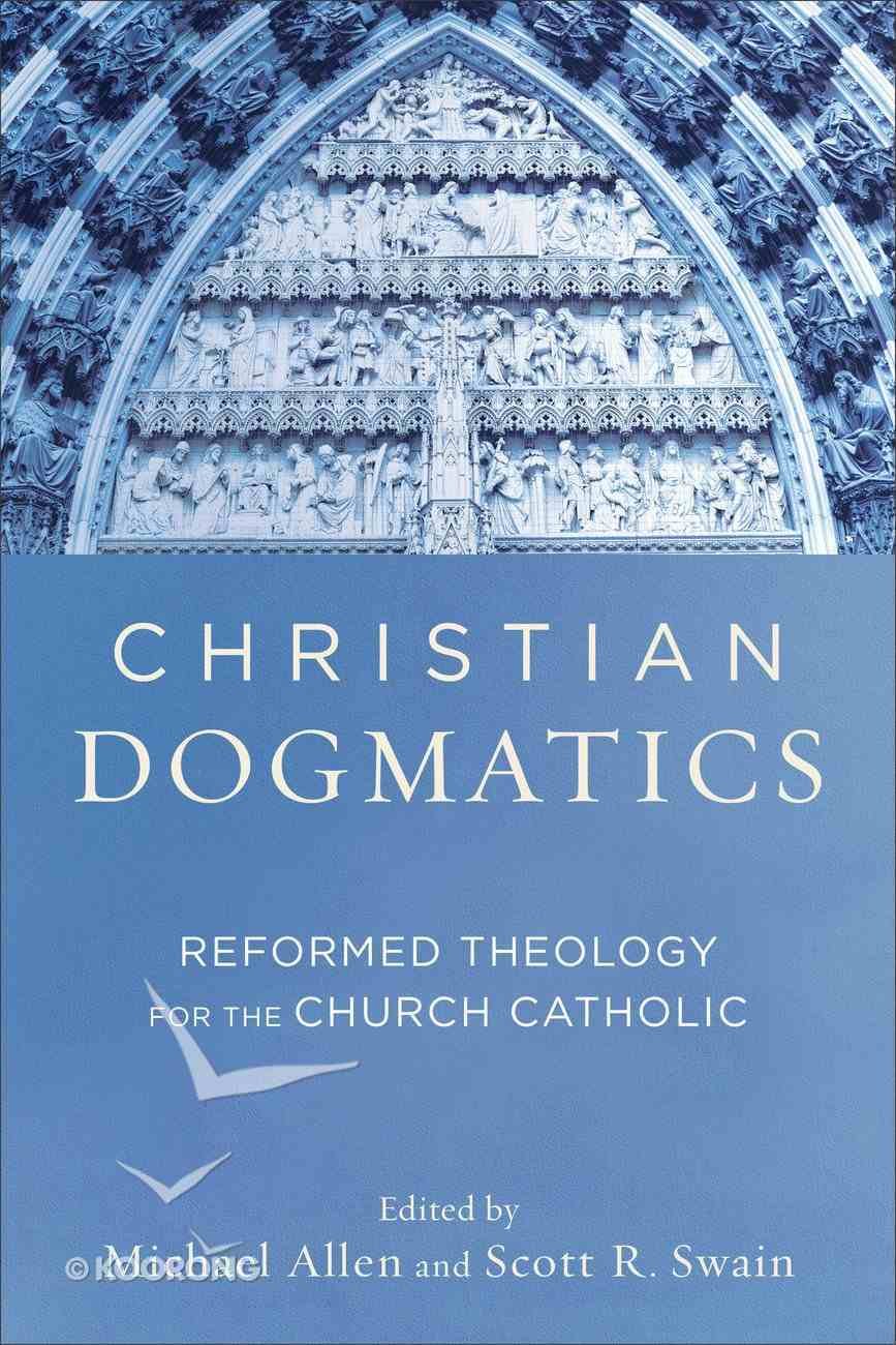 Christian Dogmatics: Reformed Theology For the Church Catholic Paperback