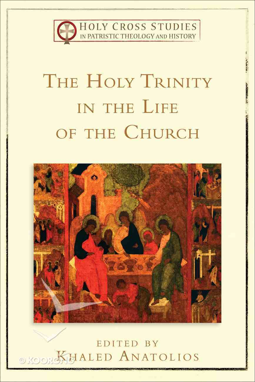 The Holy Trinity in the Life of the Church (Holy Cross Studies In Patristic Theology And History Series) Paperback