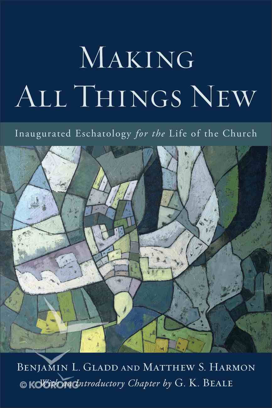 Making All Things New: Inaugurated Eschatology For the Life of the Church Paperback