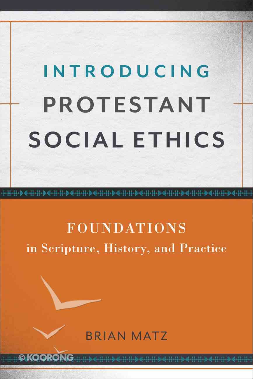 Introducing Protestant Social Ethics: Foundations in Scripture, History, and Practice Paperback
