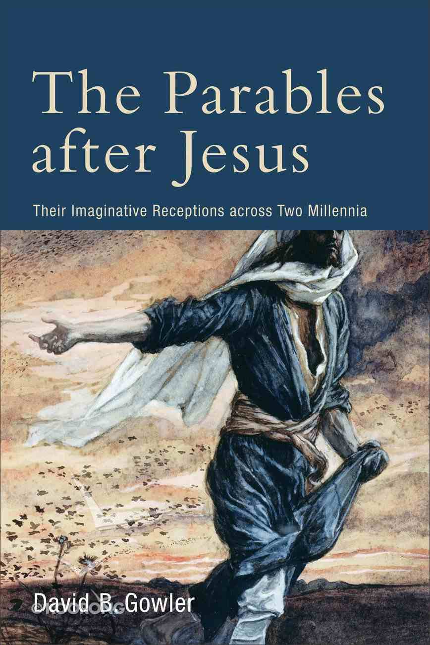 The Parables After Jesus: Their Imaginative Receptions Across Two Millennia Paperback
