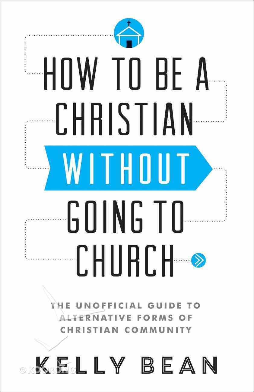 How to Be a Christian Without Going to Church Paperback