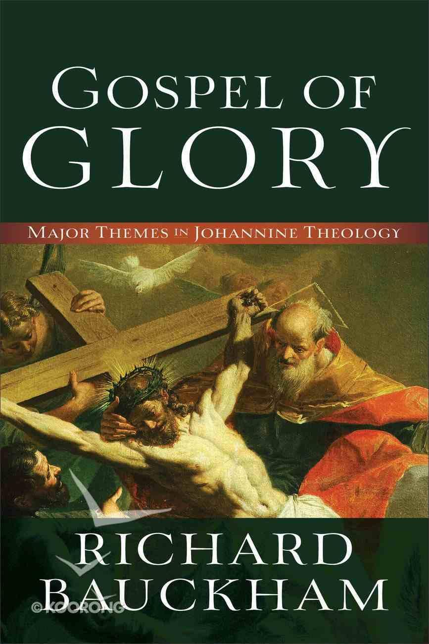 Gospel of Glory: Major Themes in Johannine Theology Paperback