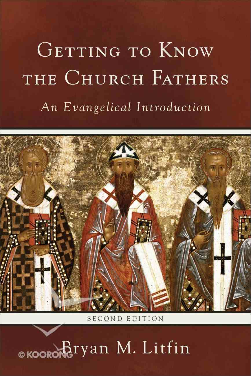 Getting to Know the Church Fathers: An Evangelical Introduction (2nd Edition) Paperback
