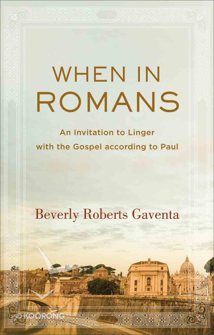 When in Romans: An Invitation to Linger With the Gospel According to Paul (Theological Explorations For The Church Catholic Series) Hardback