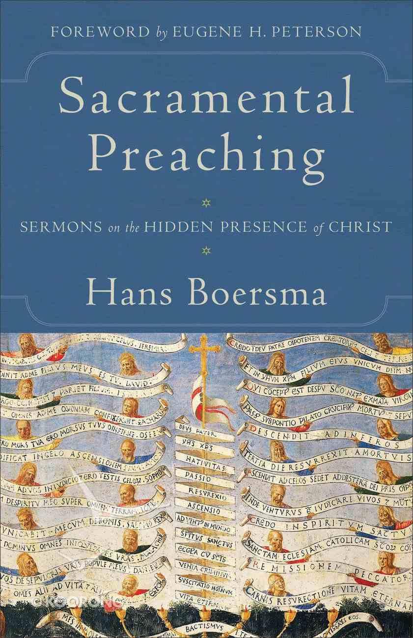 Sacramental Preaching: Sermons on the Hidden Presence of Christ Paperback