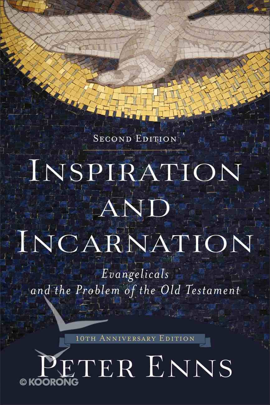 Inspiration and Incarnation: Evangelicals and the Problem of the Old Testament (2nd Edition) Paperback
