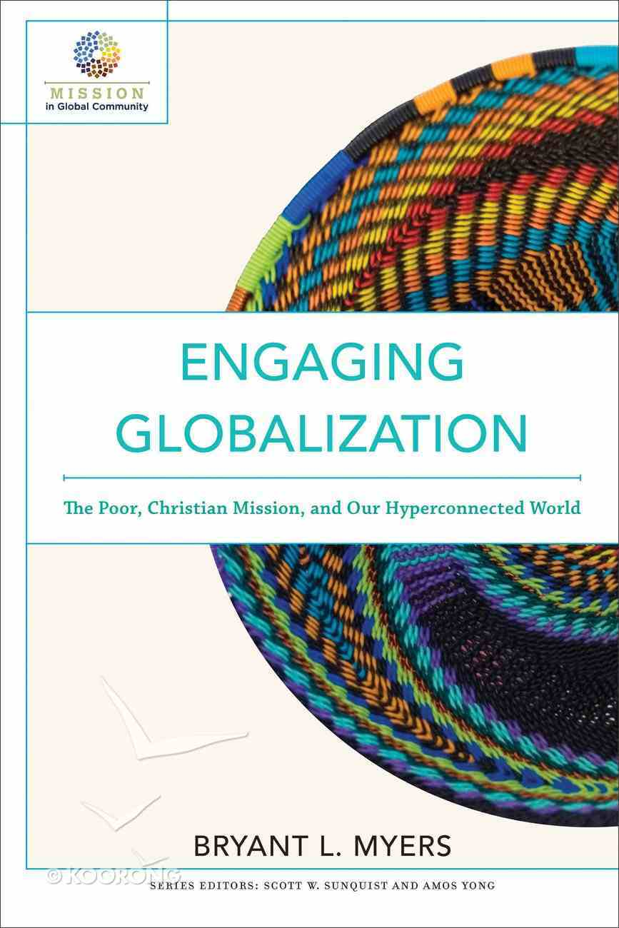 Engaging Globalization: The Poor, Christian Mission, and Our Hyperconnected World (Mission In Global Community Series) Paperback