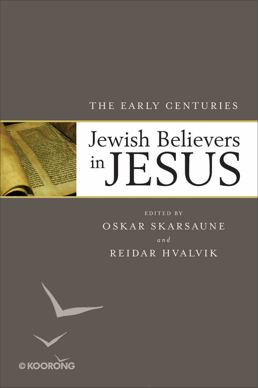 Jewish Believers in Jesus: The Early Centuries Paperback