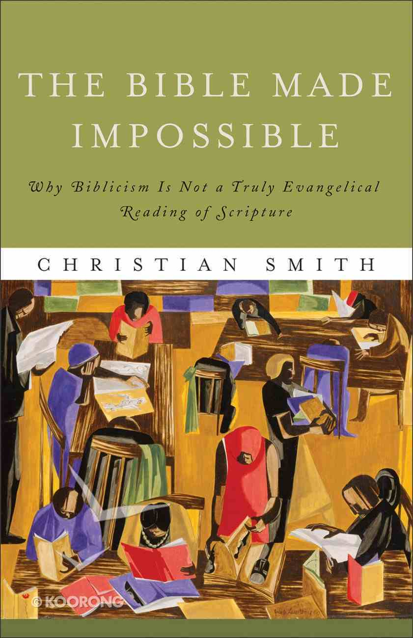 The Bible Made Impossible: Why Biblicism is Not a Truly Evangelical Reading of Scripture Paperback