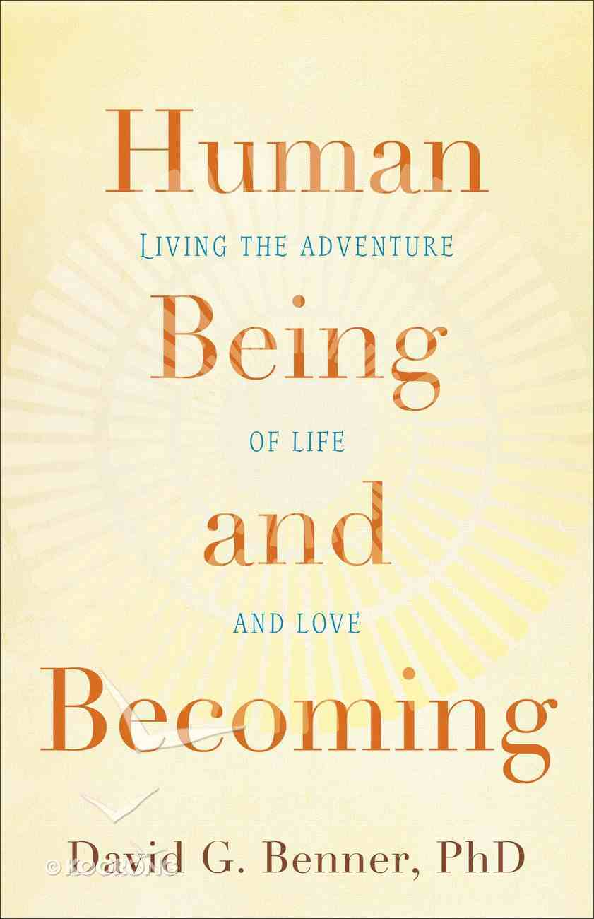 Human Being and Becoming: Living the Adventure of Life and Love Paperback