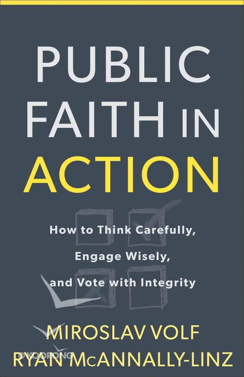 Public Faith in Action: How to Think Carefully, Engage Wisely, and Vote With Integrity Hardback