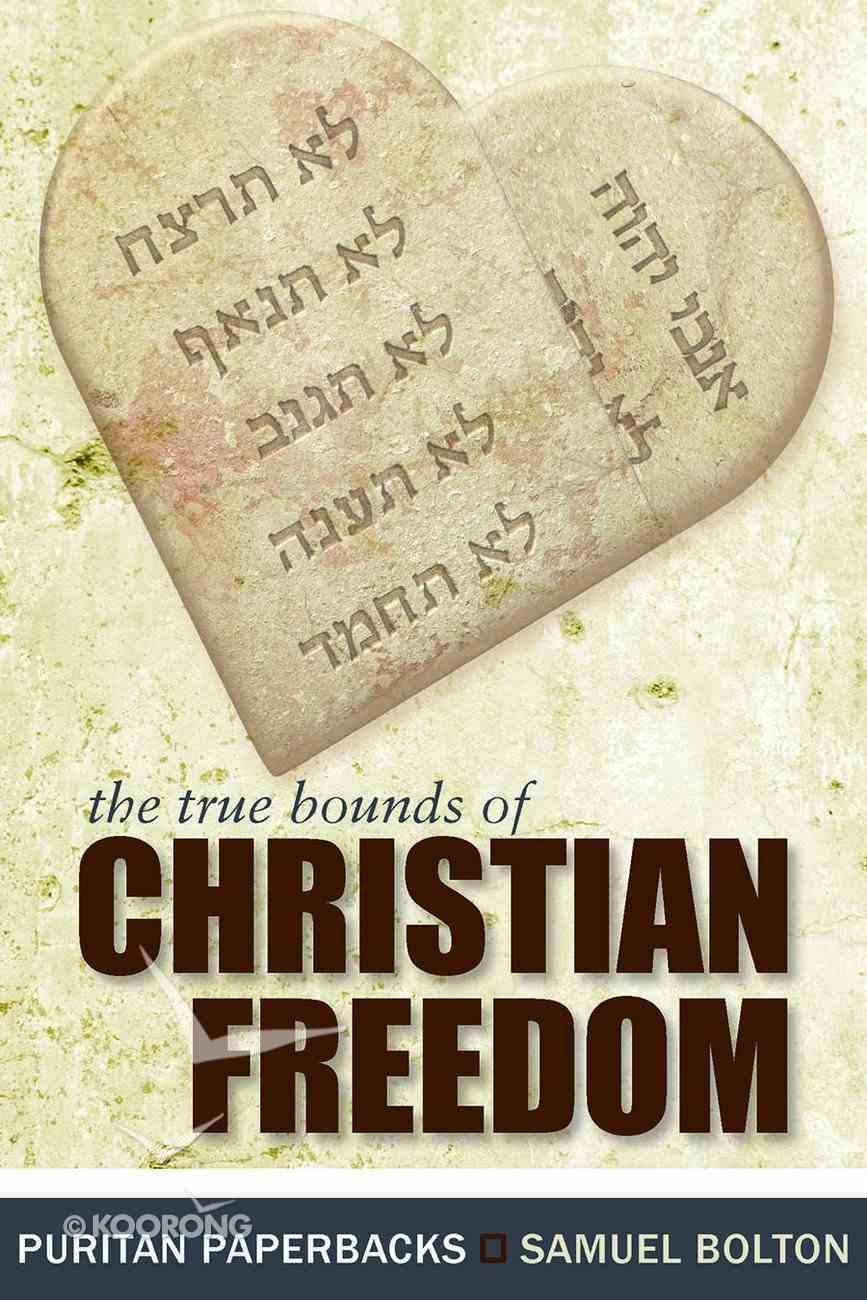 True Bounds of Christian Freedom (Puritan Paperbacks Series) Paperback