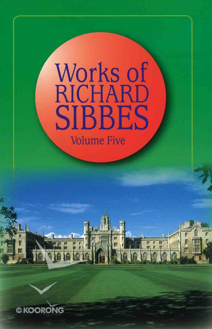 Works of Richard Sibbes Volume 05 Hardback