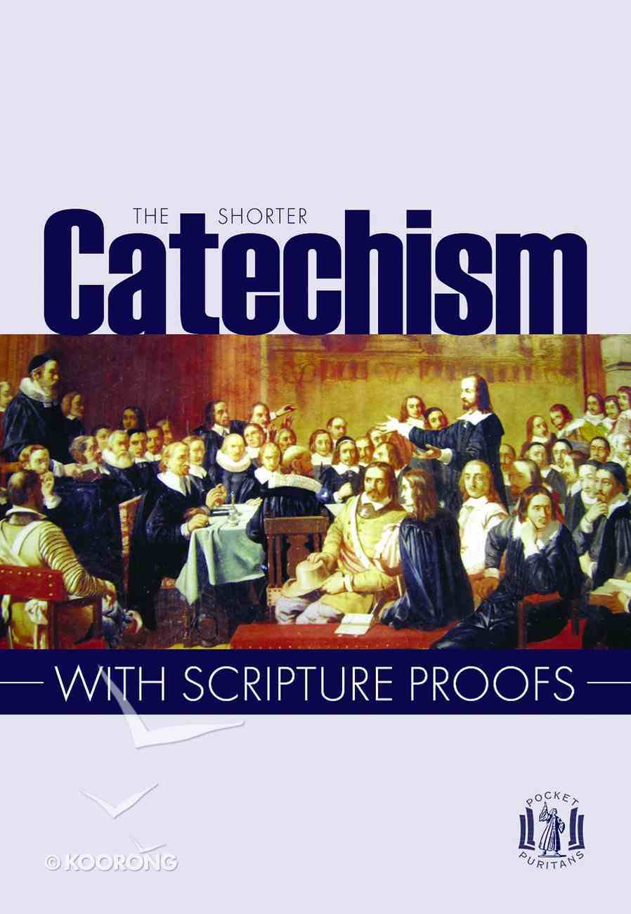 The Shorter Catechism With Scripture Proofs Paperback