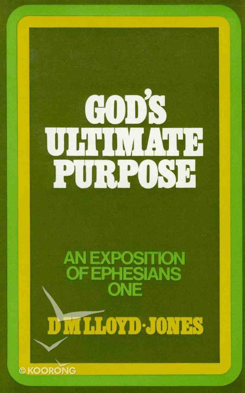 Ephesians 1: 1-23  God's Ultimate Purpose Hardback