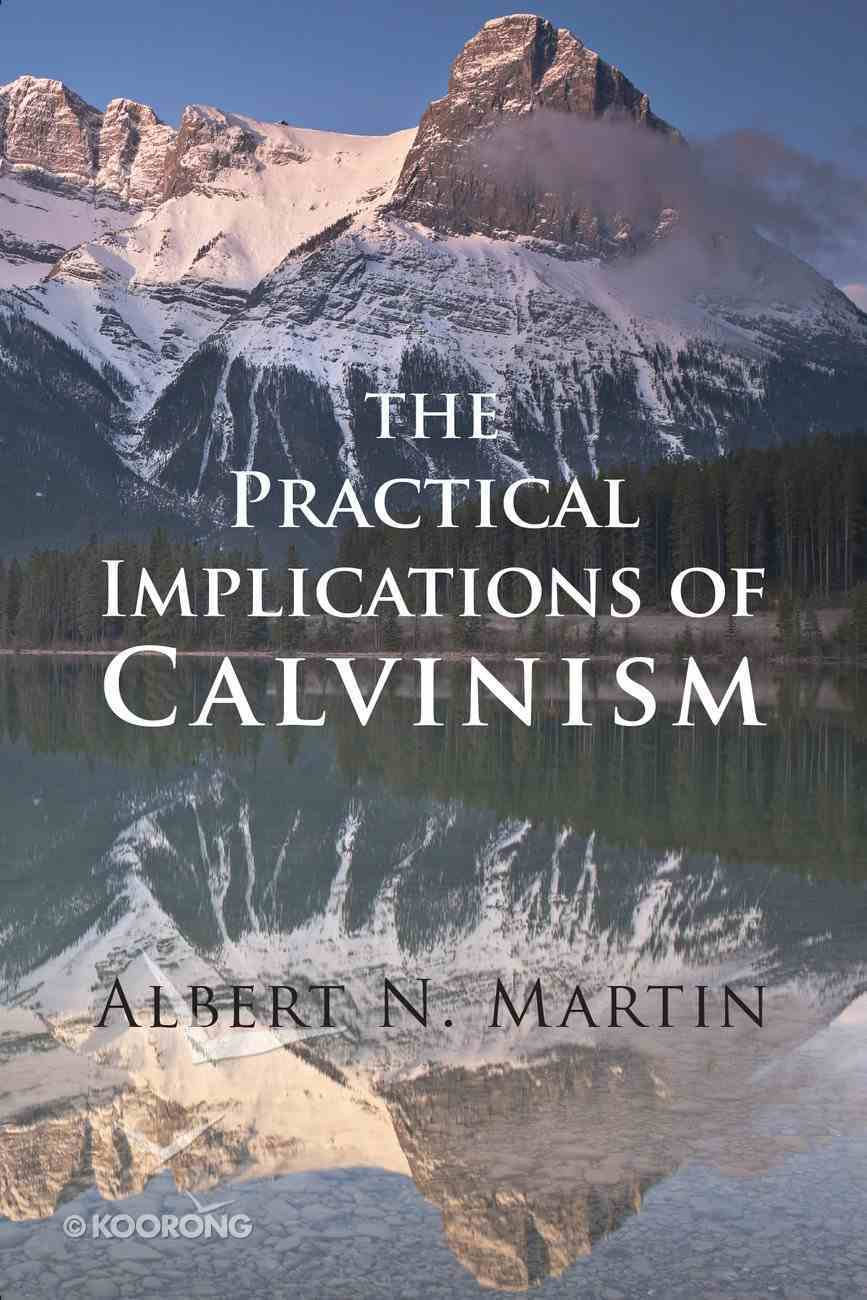 Practical Implications of Calvinism Paperback