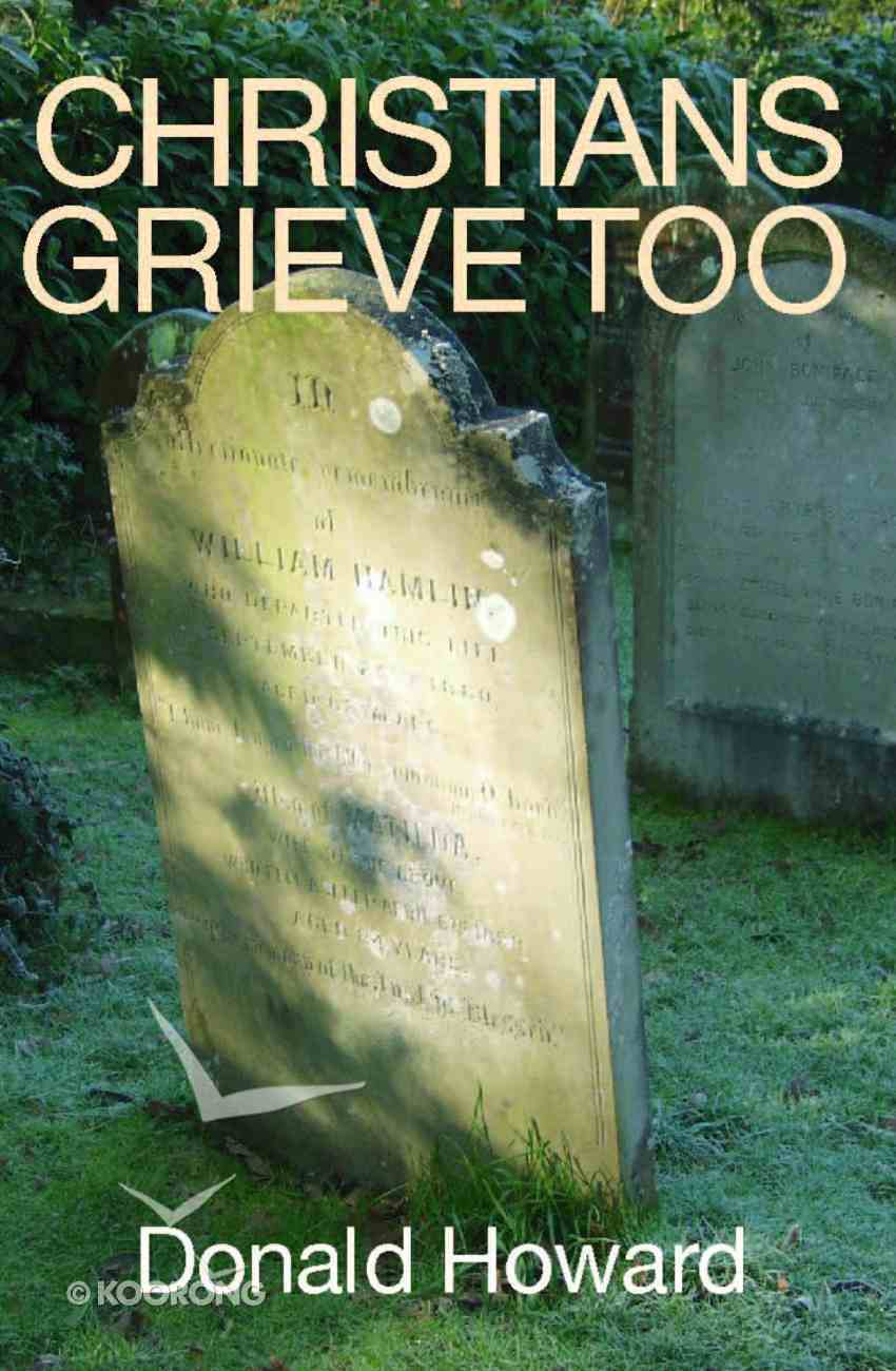 Christians Grieve Too Paperback